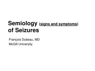 Semiology  ( signs and symptoms )  of Seizures