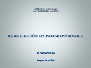 UNIVERZITET U BEOGRADU ELEKTROTEHNIČKI FAKULTET Regulaci ja učestanosti i aktivnih snaga