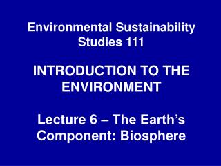 Environmental Sustainability Studies 111 INTRODUCTION TO THE ENVIRONMENT