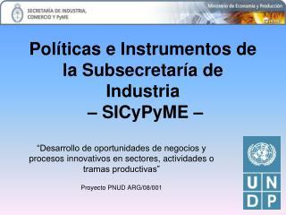 Pol�ticas e Instrumentos de la Subsecretar�a de Industria  � SICyPyME �