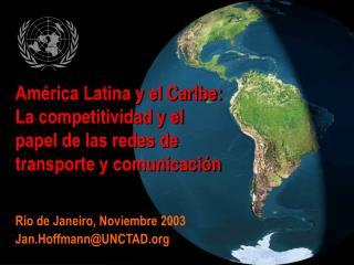 Am rica Latina y el Caribe:  La competitividad y el  papel de las redes de  transporte y comunicaci n
