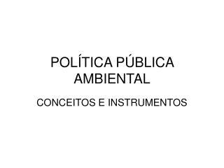 POLÍTICA PÚBLICA AMBIENTAL