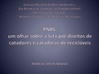 PNRS:  um  olhar sobre  a  luta por direitos  de  catadores  e  catadoras  de  recicláveis