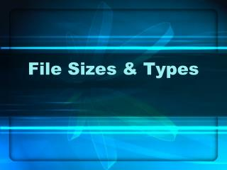 File Sizes & Types