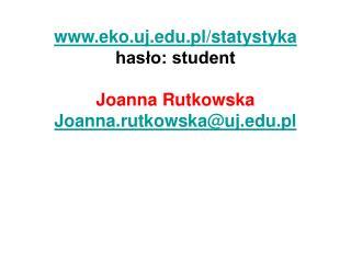 eko.uj.pl/statystyka hasło: student Joanna Rutkowska Joanna.rutkowska@uj.pl