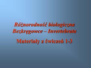 Różnorodność biologiczna Bezkręgowce –  Invertebrata Materiały z ćwiczeń 1-3