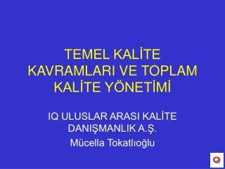 TEMEL KALİTE KAVRAMLARI VE TOPLAM KALİTE YÖNETİMİ