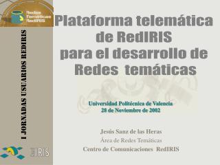 Jesús Sanz de las Heras Área de Redes Temáticas Centro de Comunicaciones  RedIRIS