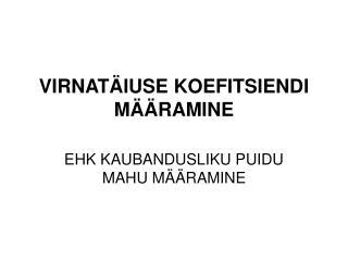 VIRNATÄIUSE KOEFITSIENDI MÄÄRAMINE