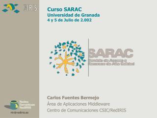 Carlos Fuentes Bermejo Área de Aplicaciones Middleware Centro de Comunicaciones CSIC/RedIRIS