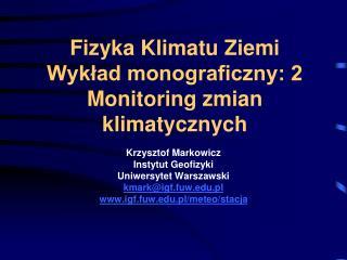 Fizyka Klimatu Ziemi Wykład monograficzny: 2  Monitoring zmian klimatycznych