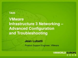 Jean Lubatti Product Support Engineer, VMware
