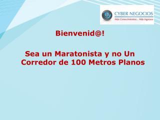 Bienvenid@! Sea un Maratonista y no Un Corredor de 100 Metros Planos