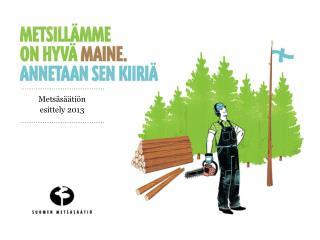Metsäsäätiön esittely  2013
