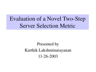 Evaluation of a Novel Two-Step Server Selection Metric