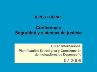 ILPES / CEPAL Conferencia Seguridad y sistemas de justicia