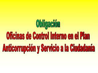 Obligación  Oficinas de Control Interno en el Plan  Anticorrupción y Servicio a la Ciudadanía