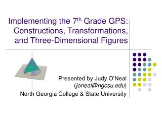 Implementing the 7 th  Grade GPS: Constructions, Transformations, and Three-Dimensional Figures