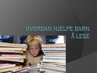 Hvordan hjelpe barn å lese