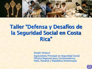 """Taller  """"Defensa y Desafíos de la Seguridad Social en Costa Rica"""""""