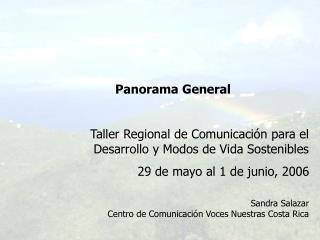 Panorama General Taller Regional de Comunicaci�n para el Desarrollo y Modos de Vida Sostenibles