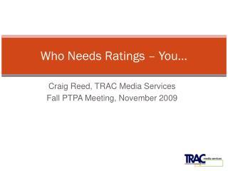 Who Needs Ratings – You…