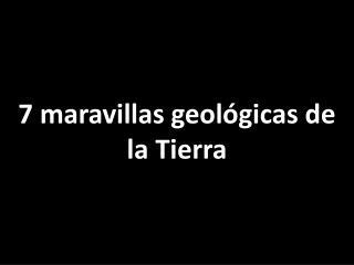 7 maravillas geológicas de la Tierra