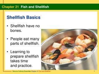 Shellfish have no bones. People eat many parts of shellfish.