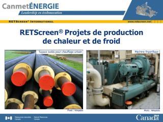 RETScreen  Projets de production  de chaleur et de froid