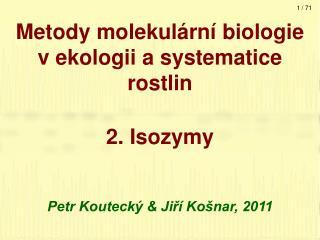 Metody molekulární biologie v ekologii a systematice rostlin 2. Isozymy