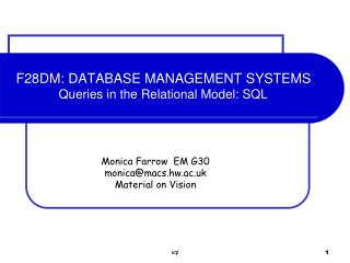 F28DM: DATABASE MANAGEMENT SYSTEMS Queries in the Relational Model: SQL