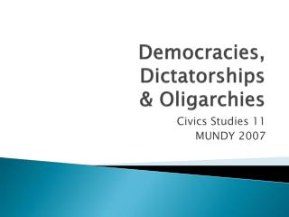 Democracies, Dictatorships  & Oligarchies