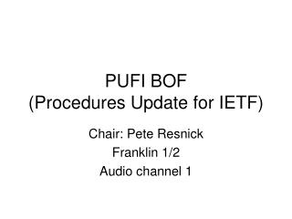 PUFI BOF (Procedures Update for IETF)