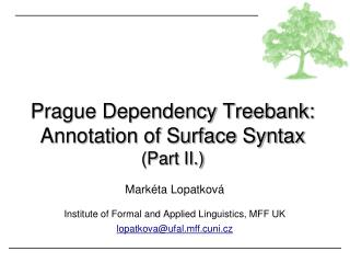 Prague Dependency Treebank:  Annotation of Surface Syntax (Part II.)