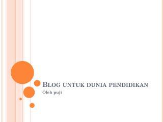 Blog  untuk dunia pendidikan