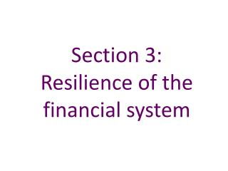 Section 3:   Resilience of the financial system