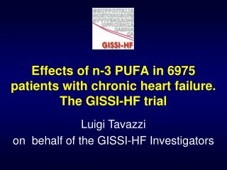 Effects of n-3 PUFA in 6975 patients with chronic heart failure. The GISSI-HF trial