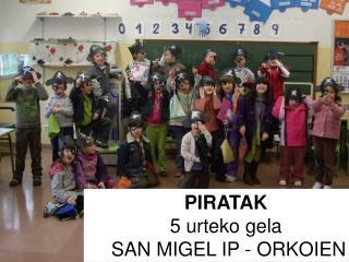 PIRATAK 5 urteko gela   SAN MIGEL IP - ORKOIEN