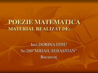 POEZIE MATEMATICA MATERIAL REALIZAT DE: