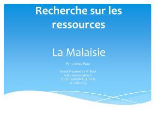 Recherche sur les ressources La Malaisie