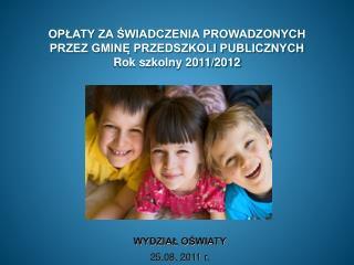 OPŁATY ZA ŚWIADCZENIA PROWADZONYCH  PRZEZ GMINĘ PRZEDSZKOLI PUBLICZNYCH Rok szkolny 2011/2012