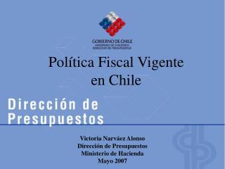 Pol tica Fiscal Vigente  en Chile