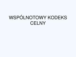WSP�LNOTOWY KODEKS CELNY