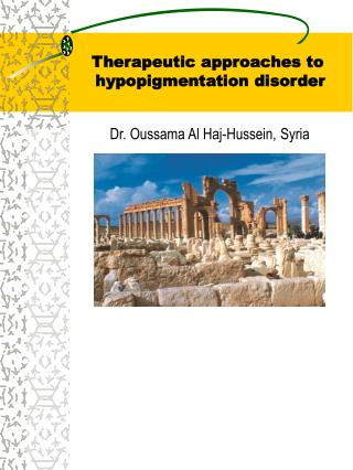 Therapeutic approaches to   hypopigmentation disorder Dr. Oussama Al Haj-Hussein, Syria