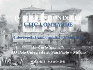 IV CONVENTION DELLE  UTIC LOMBARDE Intereventistica  Coronarica Complessa Dr Carlo  Sponzilli