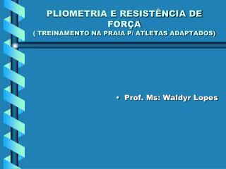 PLIOMETRIA E RESISTÊNCIA DE FORÇA ( TREINAMENTO NA PRAIA P/ ATLETAS ADAPTADOS)