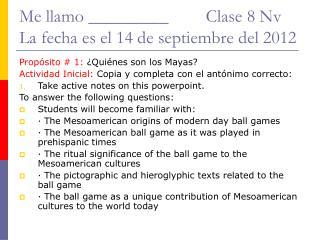 Me llamo _________      Clase 8 Nv La fecha es el 14 de septiembre del 2012