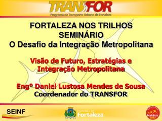 Engº Daniel Lustosa Mendes de Sousa Coordenador do TRANSFOR
