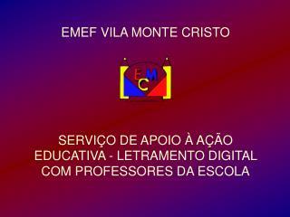 EMEF VILA MONTE CRISTO       SERVI O DE APOIO   A  O EDUCATIVA - LETRAMENTO DIGITAL COM PROFESSORES DA ESCOLA
