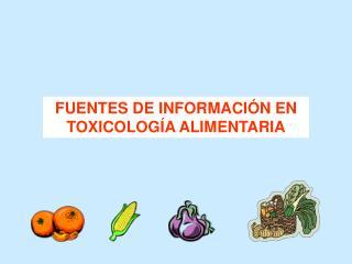 FUENTES DE INFORMACIÓN EN TOXICOLOGÍA ALIMENTARIA